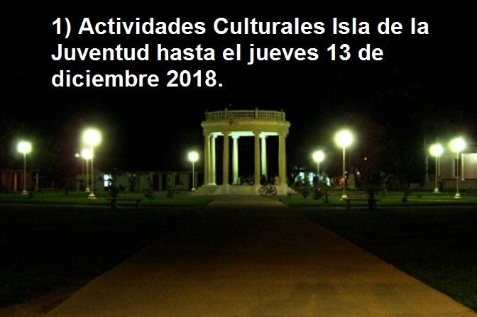1) Actividades Culturales Isla de la Juventud hasta el jueves 13 de diciembre 2018.